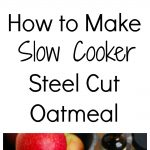 How to Make Slow Cooker Steel Cut Oatmeal