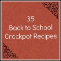 35 Back to School Crockpot Recipes from A Cedar Spoon