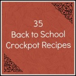 35 Back to School Crockpot Recipes for families