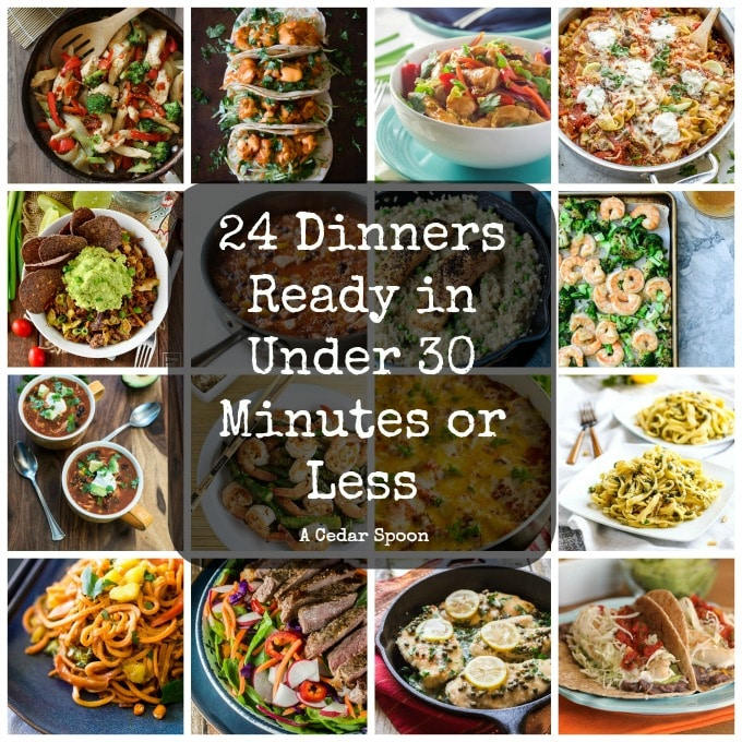 24 Dinners Ready in 30 Minutes or Less - recipes from A Cedar Spoon