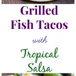 Grilled Fish Tacos with Tropical Salsa are easy to make! These are full of fresh, tropical flavors.