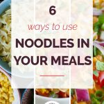 6 Ways to Use Noodles in Your Weekly Meals