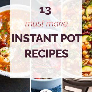 13 Must Make Instant Pot Recipes Collage