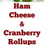 Ham Cheese and Cranberry Rollups Collage