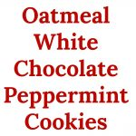 Oatmeal White Chocolate Peppermint Cookies