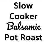 Slow Cooker Balsamic Pot Roast Collage