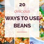 20 Delicious Ways to Use Beans