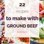 22 Recipes to Make with Ground Beef