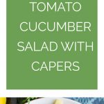 Tomato Cucumber Salad with Capers Collage
